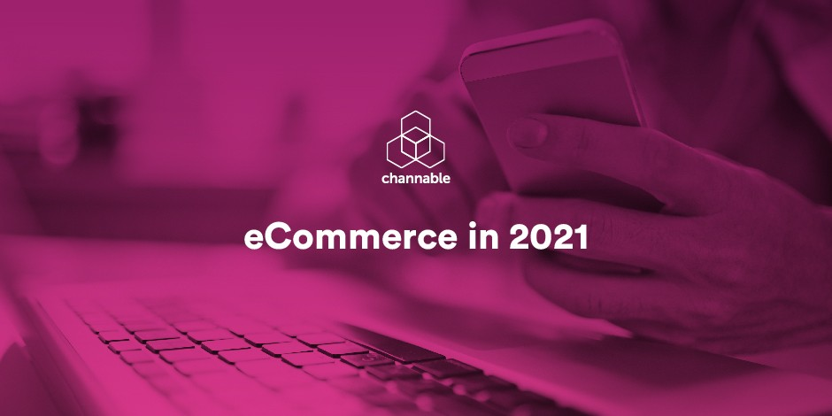 E-commerce in 2021: how businesses can prepare for the unknown